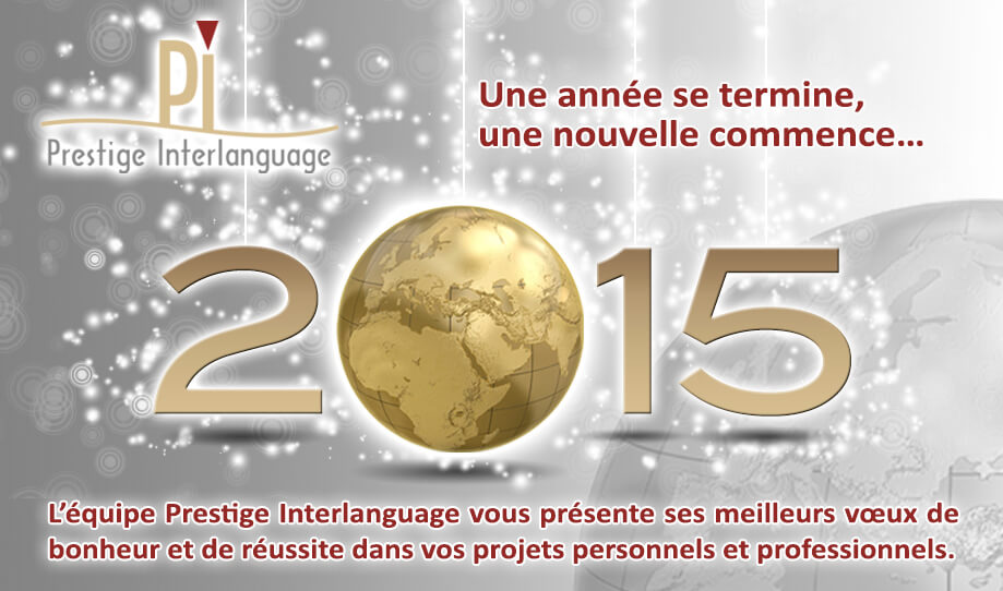 Toute l'équipe de Prestige Interlanguage vous souhaite ses meilleurs voeux 2015